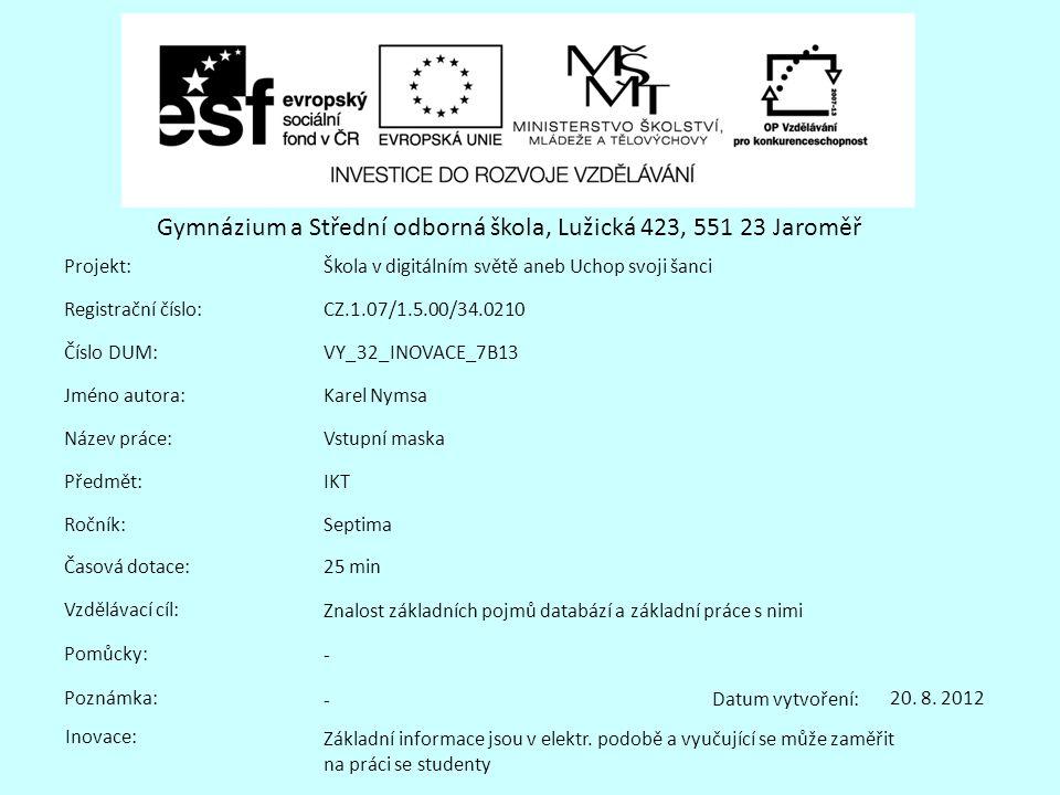 Gymnázium a Střední odborná škola, Lužická 423, 551 23 Jaroměř Projekt: Registrační číslo: Číslo DUM: Jméno autora: Název práce: Předmět: Ročník: Časo