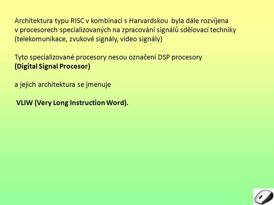 Architektura typu RISC v kombinaci s Harvardskou byla dále rozvíjena v procesorech specializovaných na zpracování signálů sdělovací techniky (telekomunikace, zvukové signály, video signály) Tyto specializované procesory nesou označení DSP procesory (Digital Signal Procesor) a jejich architektura se jmenuje VLIW (Very Long Instruction Word).