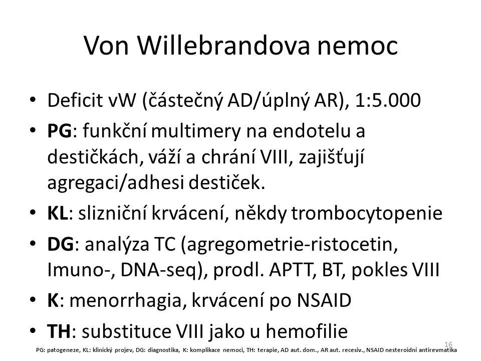 Von Willebrandova nemoc Deficit vW (částečný AD/úplný AR), 1:5.000 PG: funkční multimery na endotelu a destičkách, váží a chrání VIII, zajišťují agreg