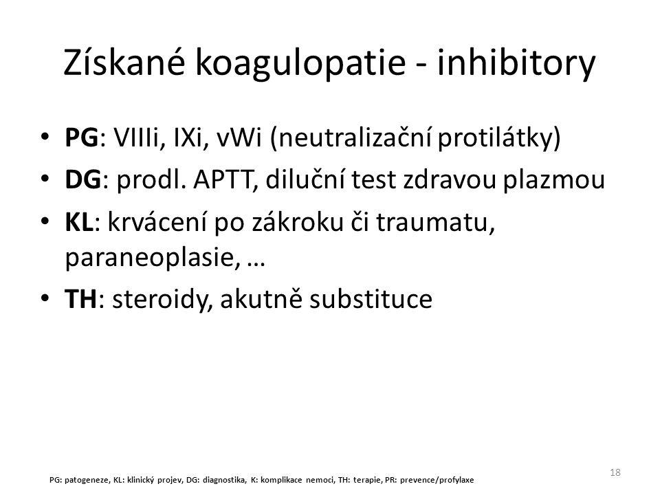 Získané koagulopatie - inhibitory PG: VIIIi, IXi, vWi (neutralizační protilátky) DG: prodl. APTT, diluční test zdravou plazmou KL: krvácení po zákroku