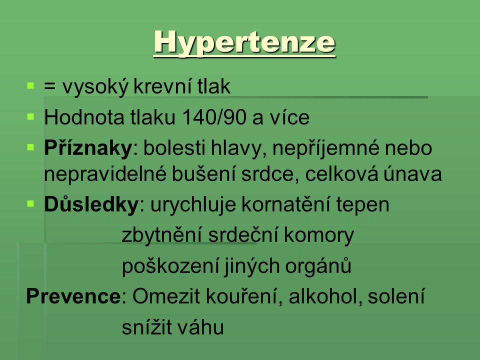 Hypertenze   = vysoký krevní tlak   Hodnota tlaku 140/90 a více   Příznaky: bolesti hlavy, nepříjemné nebo nepravidelné bušení srdce, celková ún