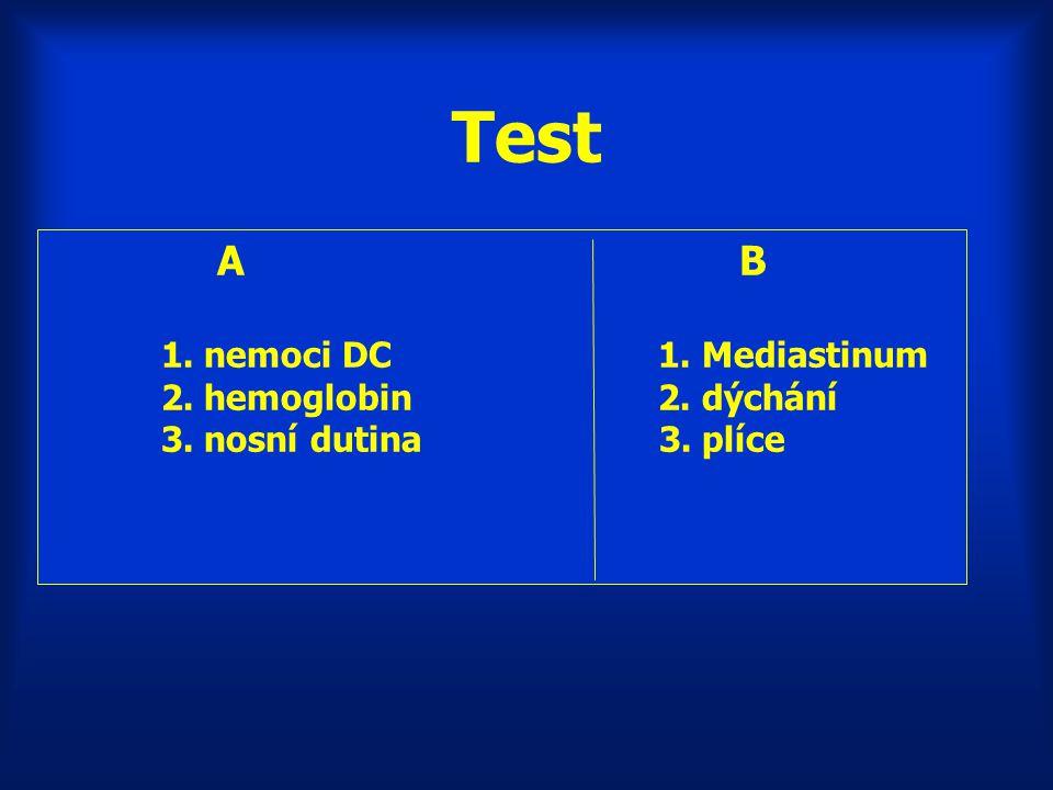 A B 1. nemoci DC 1. Mediastinum 2. hemoglobin 2. dýchání 3. nosní dutina 3. plíce Test
