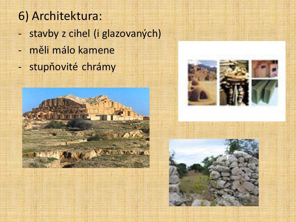 6) Architektura: -stavby z cihel (i glazovaných) -měli málo kamene -stupňovité chrámy