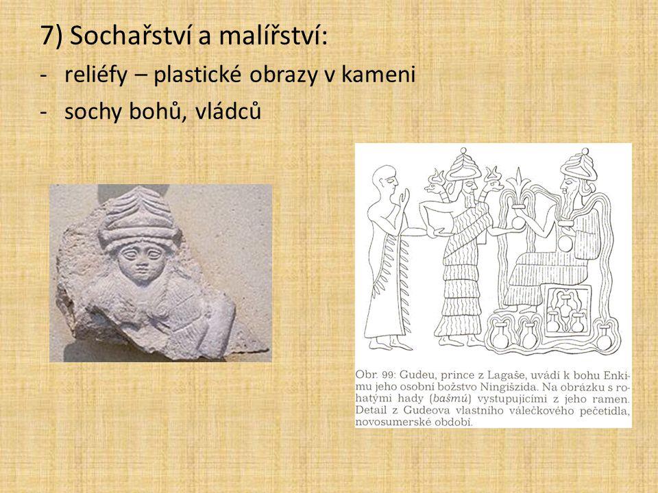 7) Sochařství a malířství: -reliéfy – plastické obrazy v kameni -sochy bohů, vládců