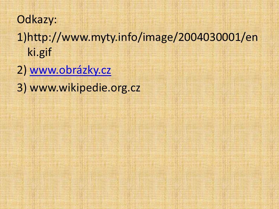 Odkazy: 1)http://www.myty.info/image/2004030001/en ki.gif 2) www.obrázky.czwww.obrázky.cz 3) www.wikipedie.org.cz