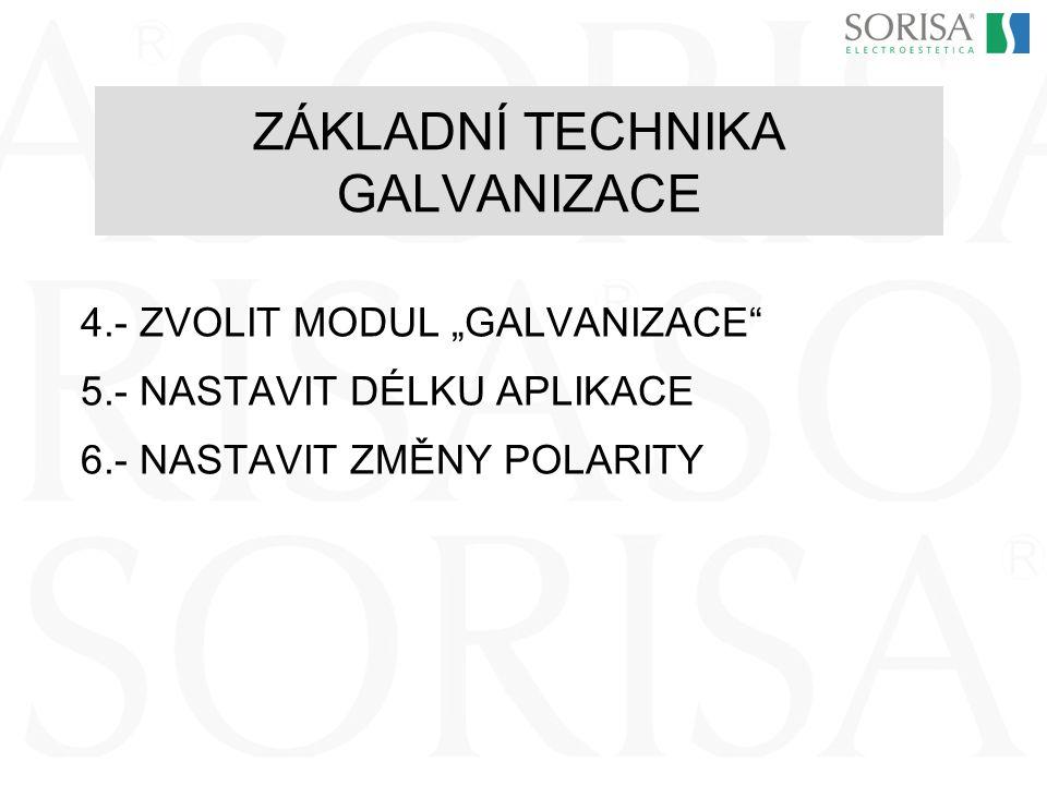 """4.- ZVOLIT MODUL """"GALVANIZACE"""" 5.- NASTAVIT DÉLKU APLIKACE 6.- NASTAVIT ZMĚNY POLARITY ZÁKLADNÍ TECHNIKA GALVANIZACE"""