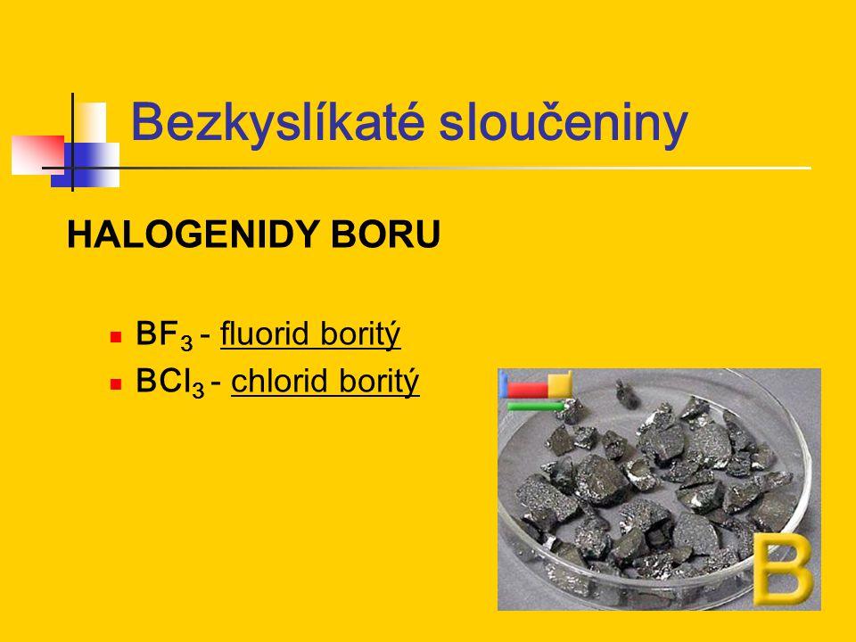 Bezkyslíkaté sloučeniny HALOGENIDY BORU BF 3 - fluorid boritý BCl 3 - chlorid boritý
