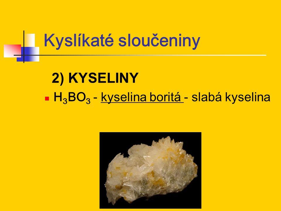 Kyslíkaté sloučeniny 2) KYSELINY H 3 BO 3 - kyselina boritá - slabá kyselina