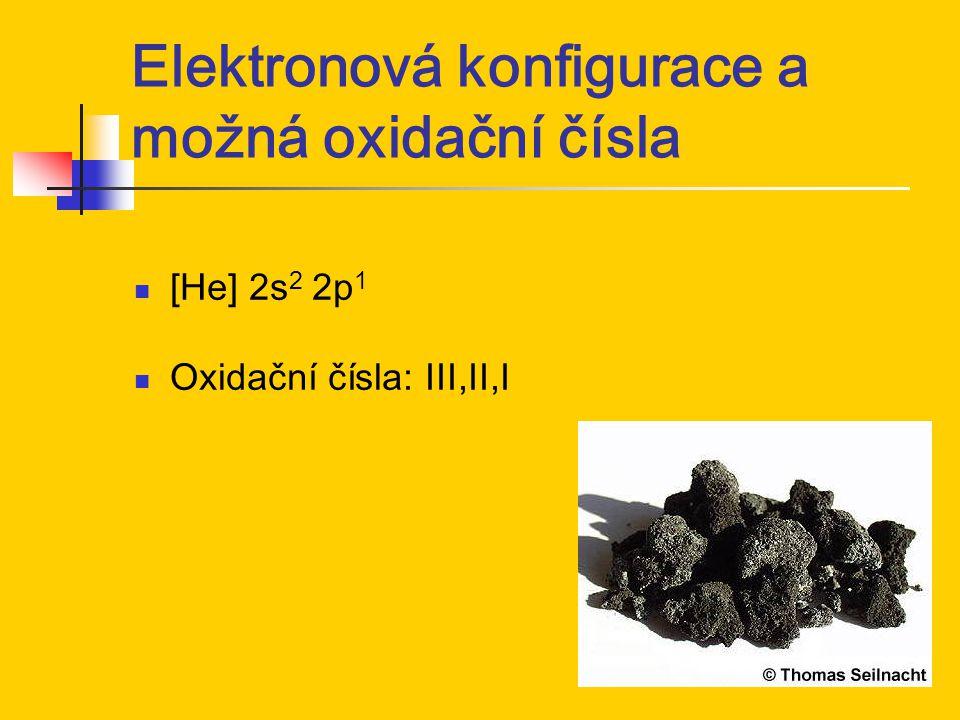 Elektronová konfigurace a možná oxidační čísla [He] 2s 2 2p 1 Oxidační čísla: III,II,I