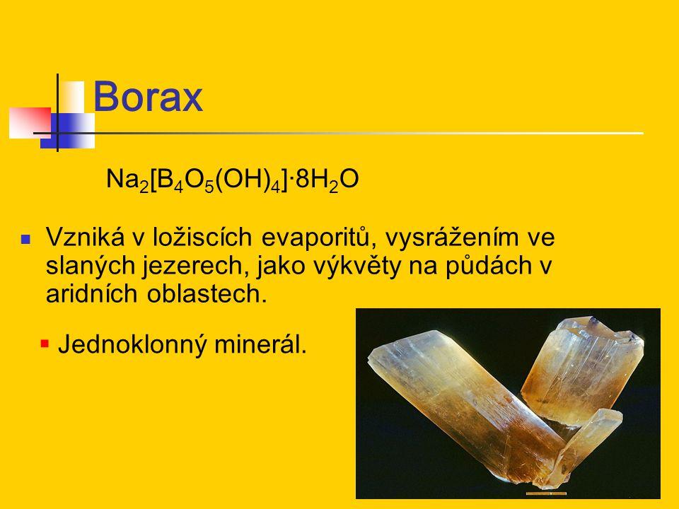 Borax Vzniká v ložiscích evaporitů, vysrážením ve slaných jezerech, jako výkvěty na půdách v aridních oblastech.  Jednoklonný minerál. Na 2 [B 4 O 5