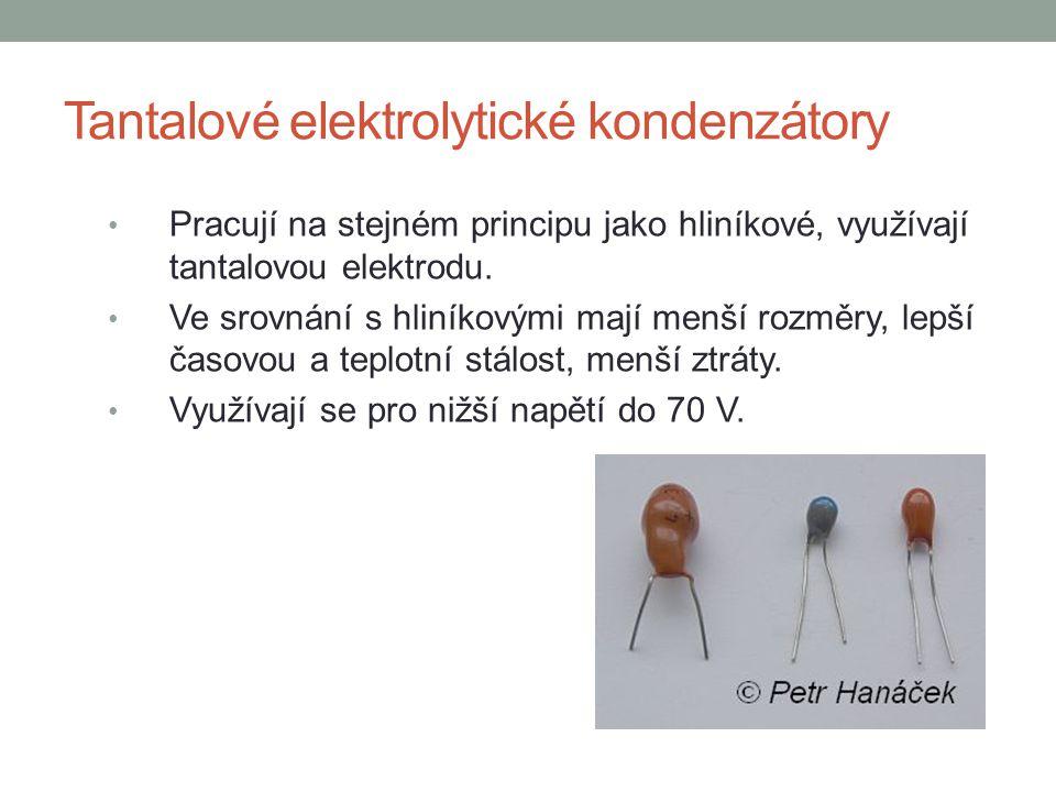 Tantalové elektrolytické kondenzátory Pracují na stejném principu jako hliníkové, využívají tantalovou elektrodu. Ve srovnání s hliníkovými mají menší
