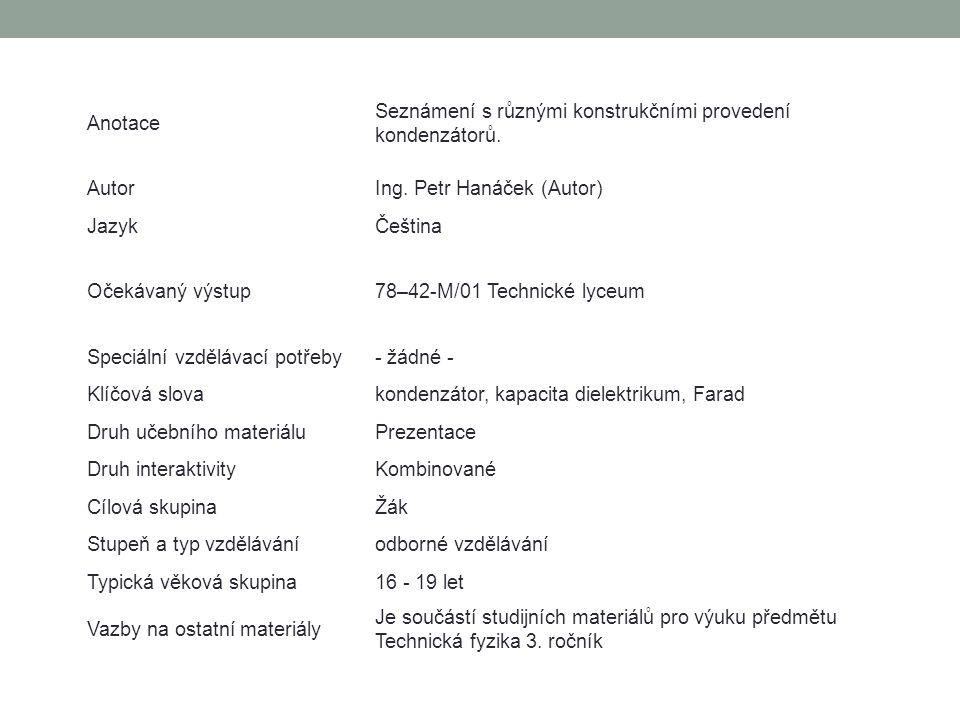Anotace Seznámení s různými konstrukčními provedení kondenzátorů. AutorIng. Petr Hanáček (Autor) JazykČeština Očekávaný výstup78–42-M/01 Technické lyc