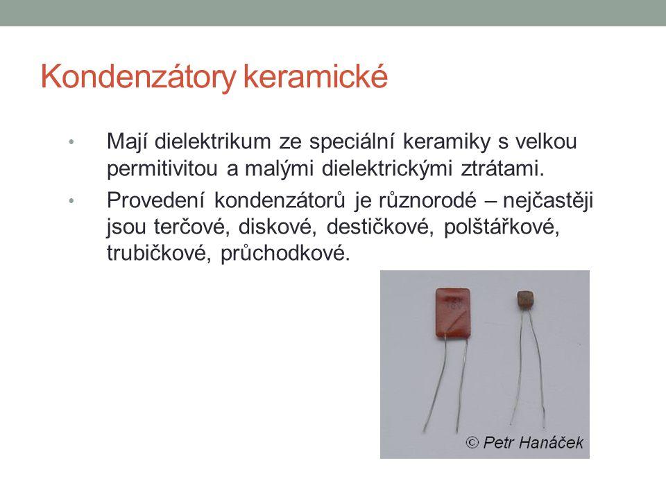 Kondenzátory keramické Mají dielektrikum ze speciální keramiky s velkou permitivitou a malými dielektrickými ztrátami. Provedení kondenzátorů je různo