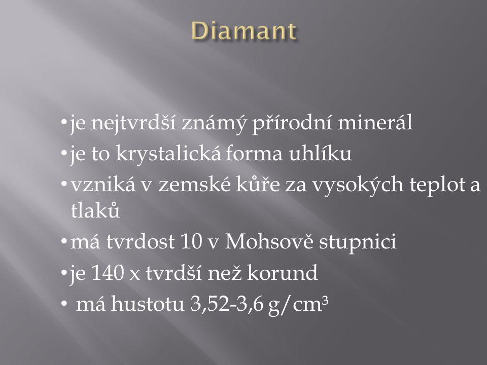je nejtvrdší známý přírodní minerál je to krystalická forma uhlíku vzniká v zemské kůře za vysokých teplot a tlaků má tvrdost 10 v Mohsově stupnici je