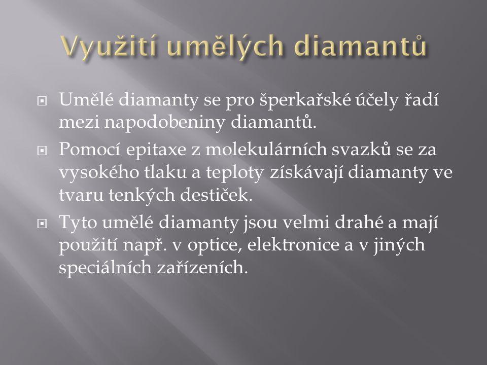  Umělé diamanty se pro šperkařské účely řadí mezi napodobeniny diamantů.  Pomocí epitaxe z molekulárních svazků se za vysokého tlaku a teploty získá