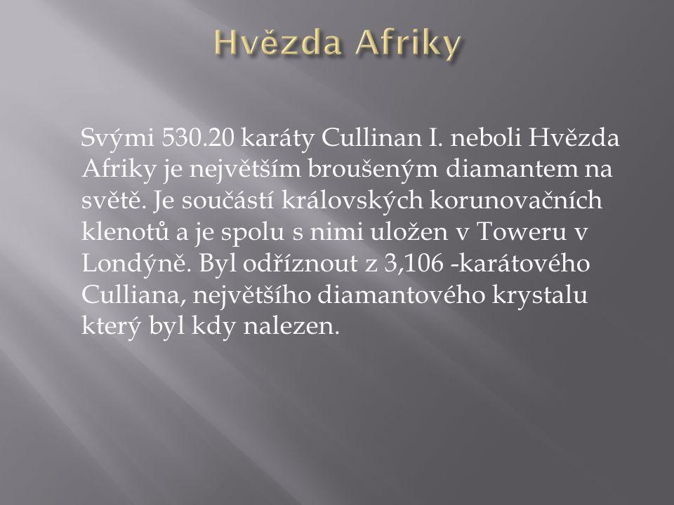 Svými 530.20 karáty Cullinan I. neboli Hvězda Afriky je největším broušeným diamantem na světě. Je součástí královských korunovačních klenotů a je spo
