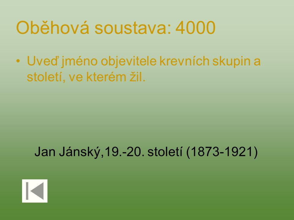 Oběhová soustava: 4000 Uveď jméno objevitele krevních skupin a století, ve kterém žil. Jan Jánský,19.-20. století (1873-1921)
