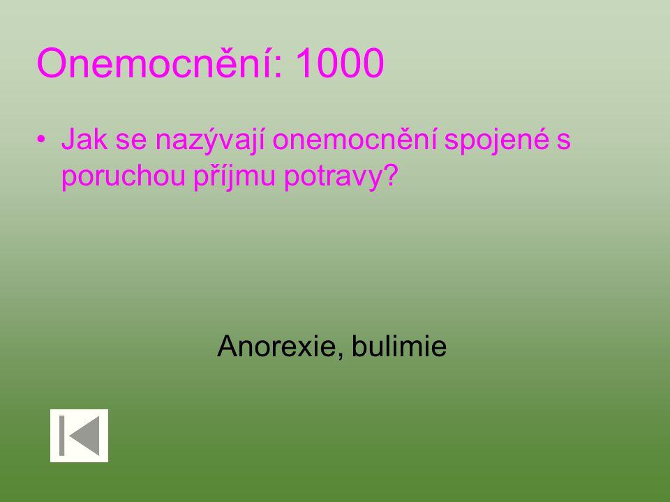 Onemocnění: 1000 Jak se nazývají onemocnění spojené s poruchou příjmu potravy? Anorexie, bulimie