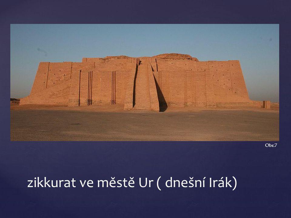 zikkurat ve městě Ur ( dnešní Irák) Obr.7