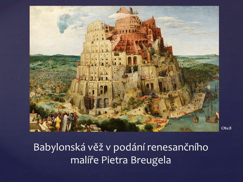 Babylonská věž v podání renesančního malíře Pietra Breugela Obr.8