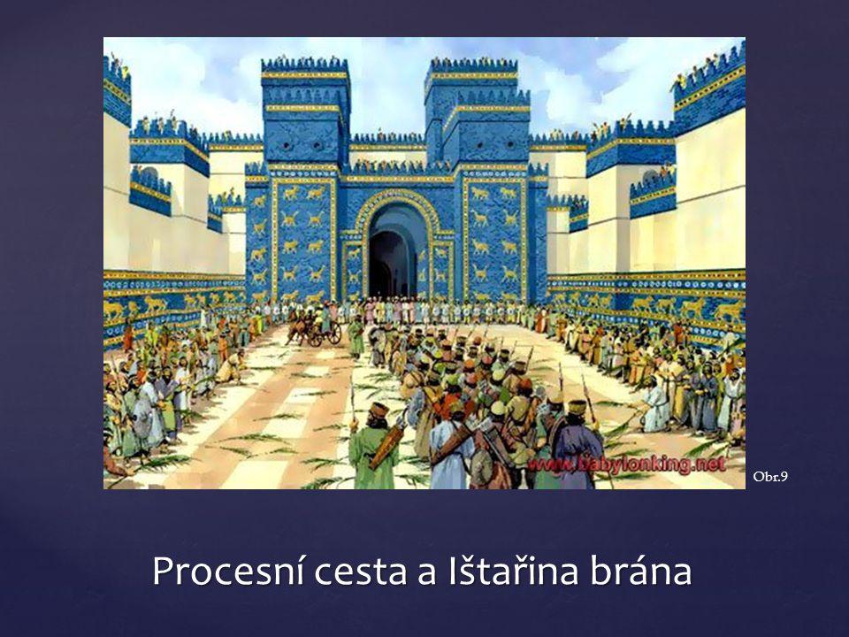 Procesní cesta a Ištařina brána Obr.9
