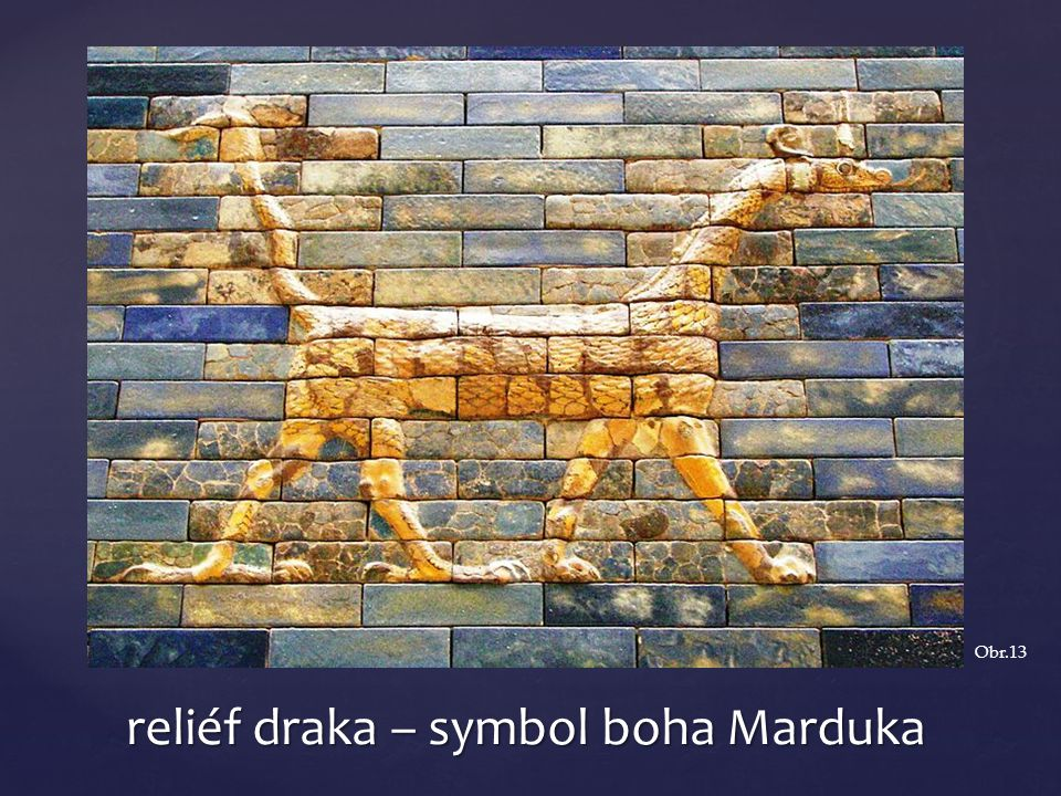 reliéf draka – symbol boha Marduka Obr.13