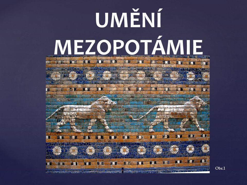 { UMĚNÍ MEZOPOTÁMIE Obr.1