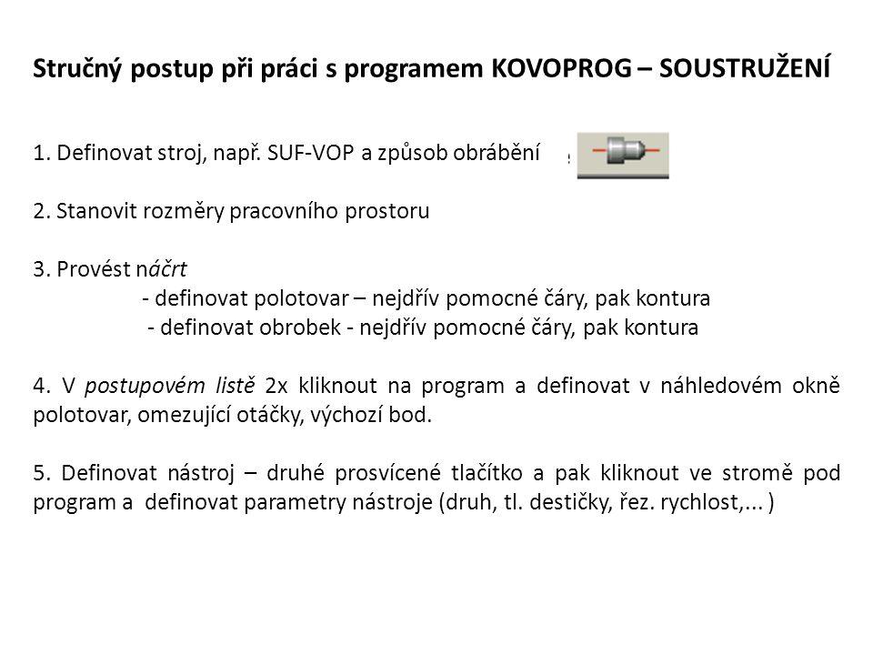 Stručný postup při práci s programem KOVOPROG – SOUSTRUŽENÍ 1. Definovat stroj, např. SUF-VOP a způsob obrábění 2. Stanovit rozměry pracovního prostor