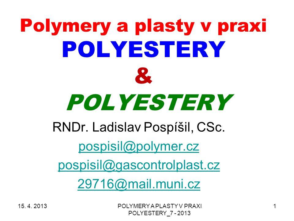 POLYMERY A PLASTY V PRAXI POLYESTERY_7 - 2013 1 Polymery a plasty v praxi POLYESTERY & POLYESTERY RNDr. Ladislav Pospíšil, CSc. pospisil@polymer.cz po