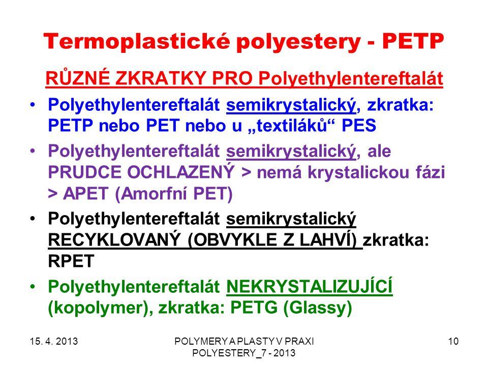 Termoplastické polyestery - PETP 15. 4. 2013POLYMERY A PLASTY V PRAXI POLYESTERY_7 - 2013 10 RŮZNÉ ZKRATKY PRO Polyethylentereftalát Polyethylentereft