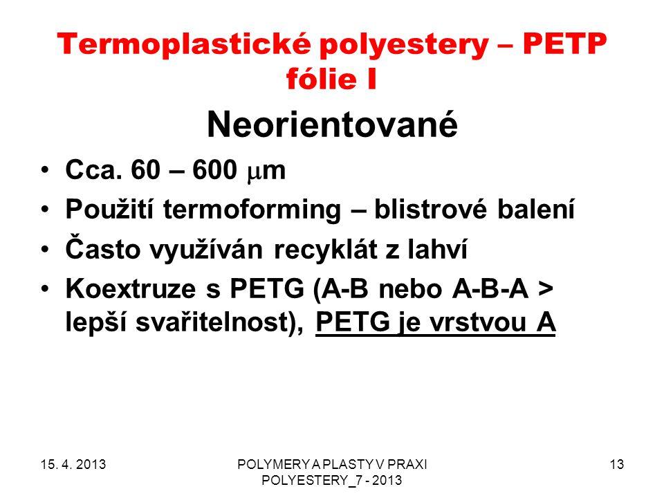 Termoplastické polyestery – PETP fólie I Neorientované Cca. 60 – 600  m Použití termoforming – blistrové balení Často využíván recyklát z lahví Koext