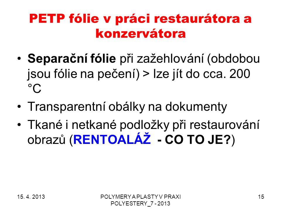 PETP fólie v práci restaurátora a konzervátora 15. 4. 2013POLYMERY A PLASTY V PRAXI POLYESTERY_7 - 2013 15 Separační fólie při zažehlování (obdobou js