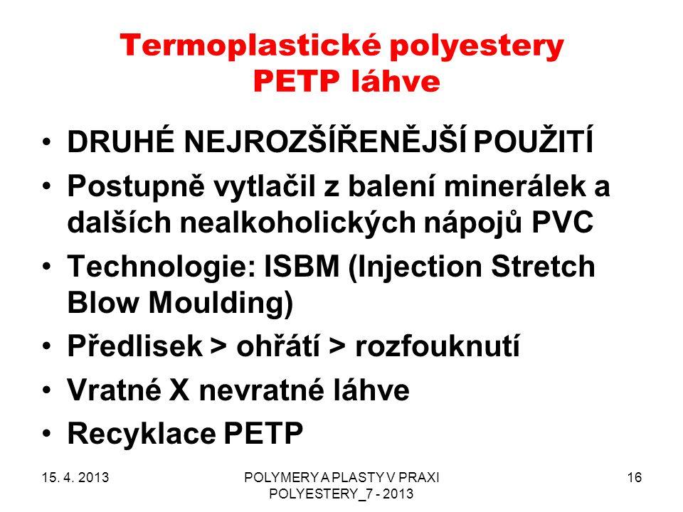 Termoplastické polyestery PETP láhve 15. 4. 2013POLYMERY A PLASTY V PRAXI POLYESTERY_7 - 2013 16 DRUHÉ NEJROZŠÍŘENĚJŠÍ POUŽITÍ Postupně vytlačil z bal