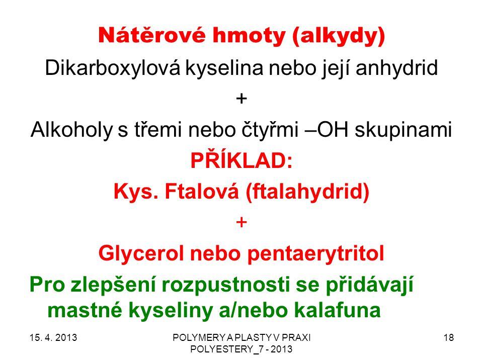 15. 4. 2013POLYMERY A PLASTY V PRAXI POLYESTERY_7 - 2013 18 Nátěrové hmoty (alkydy) Dikarboxylová kyselina nebo její anhydrid + Alkoholy s třemi nebo