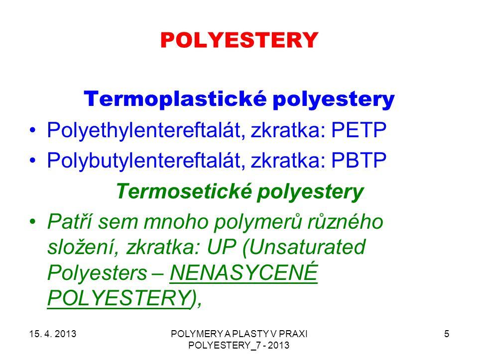 POLYESTERY 15. 4. 2013POLYMERY A PLASTY V PRAXI POLYESTERY_7 - 2013 5 Termoplastické polyestery Polyethylentereftalát, zkratka: PETP Polybutylentereft