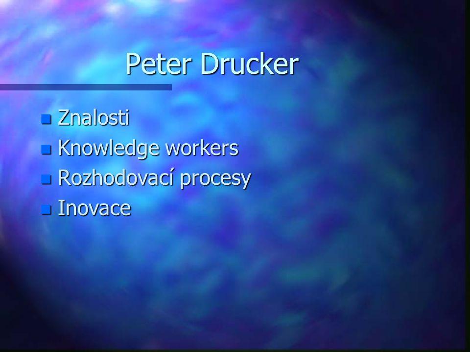 Peter Drucker n Znalosti n Knowledge workers n Rozhodovací procesy n Inovace