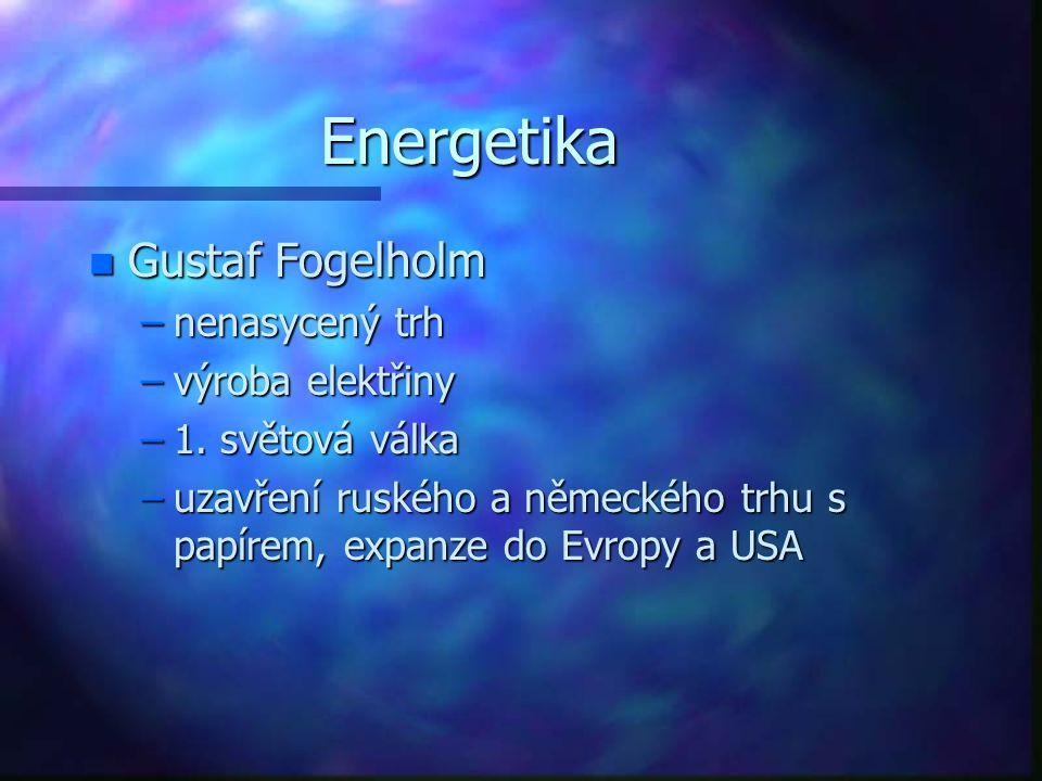 Energetika n Gustaf Fogelholm –nenasycený trh –výroba elektřiny –1. světová válka –uzavření ruského a německého trhu s papírem, expanze do Evropy a US
