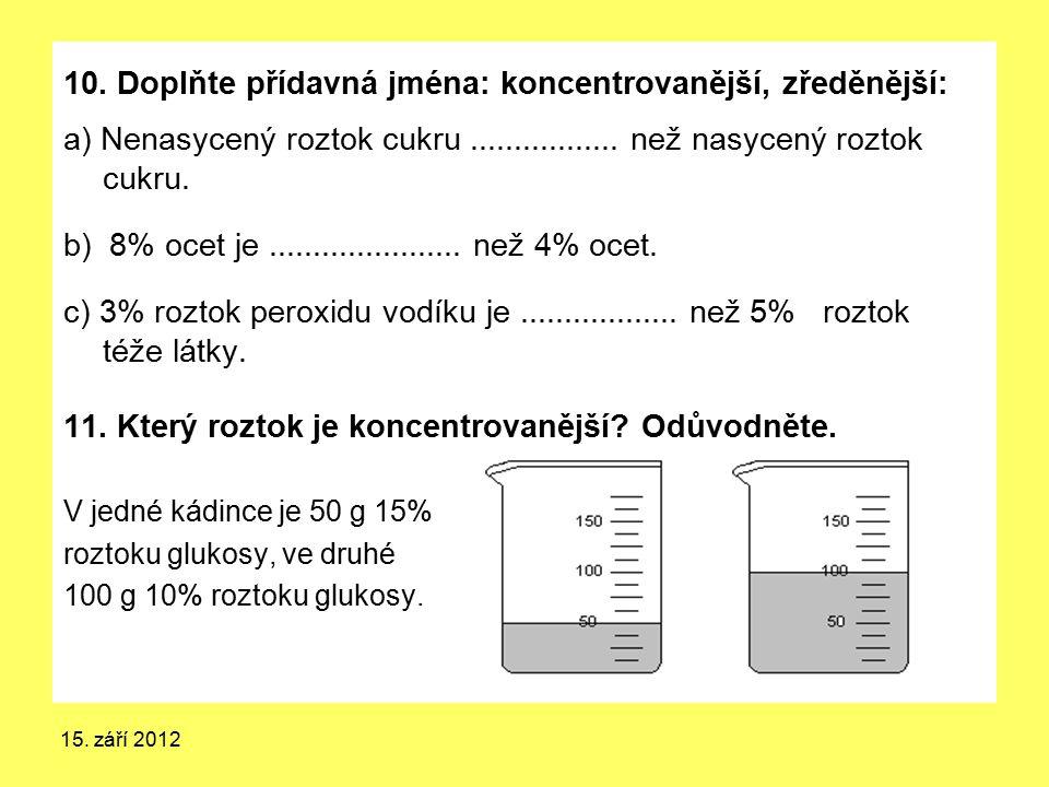10. Doplňte přídavná jména: koncentrovanější, zředěnější: a) Nenasycený roztok cukru................. než nasycený roztok cukru. b) 8% ocet je........
