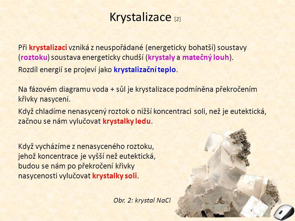 Krystalizace [2] Při krystalizaci vzniká z neuspořádané (energeticky bohatší) soustavy (roztoku) soustava energeticky chudší (krystaly a matečný louh)