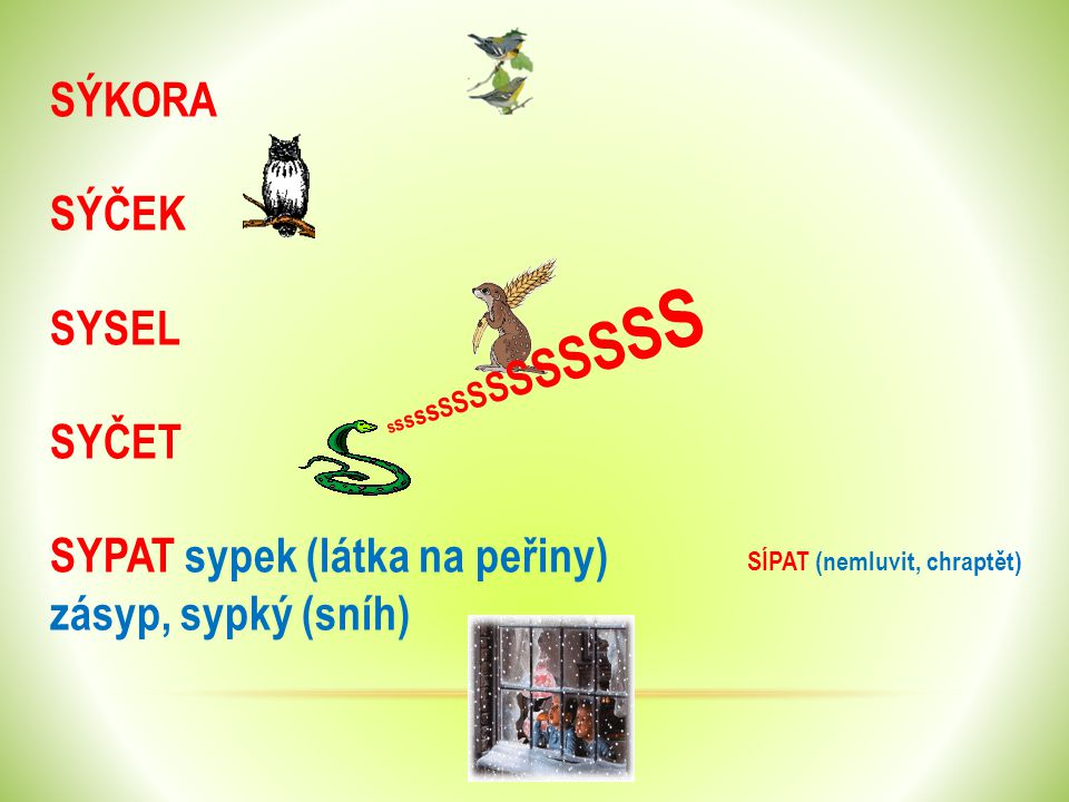 SYN synovec, zlosyn SYTÝ nenasyta, nenasycený SÝR syrovátka, syrečky SYROVÝ syrovinka syrý (chladný) SYCHRAVÝ USYCHAT zasychat SÍTO SÍRA (žlutý nerost) SIROTEK, OSIŘELÝ