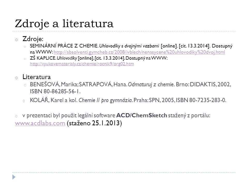 Zdroje a literatura o Zdroje: o SEMINÁRNÍ PRÁCE Z CHEMIE. Uhlovodíky s dvojnými vazbami [online]. [cit. 13.3.2014]. Dostupný na WWW: http://absolventi