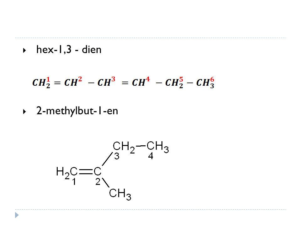 Názvosloví- procvičování  hex-1,3 - dien  2-methylbut-1-en