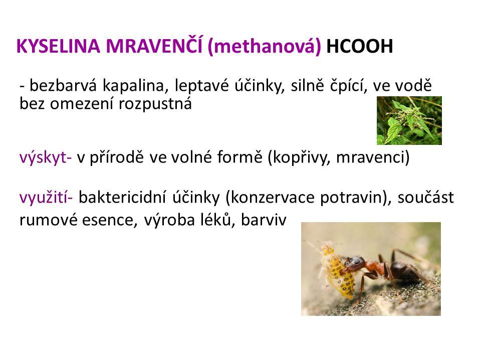 KYSELINA MRAVENČÍ (methanová) HCOOH - bezbarvá kapalina, leptavé účinky, silně čpící, ve vodě bez omezení rozpustná výskyt- v přírodě ve volné formě (
