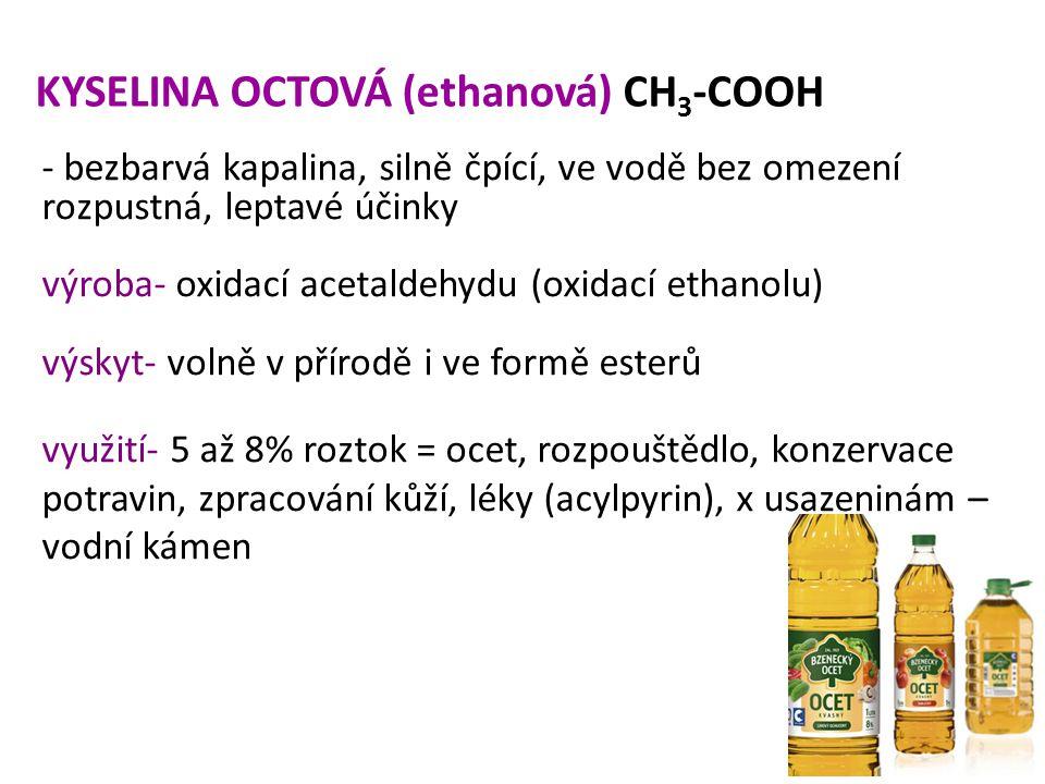 KYSELINA OCTOVÁ (ethanová) CH 3 -COOH - bezbarvá kapalina, silně čpící, ve vodě bez omezení rozpustná, leptavé účinky výroba- oxidací acetaldehydu (ox
