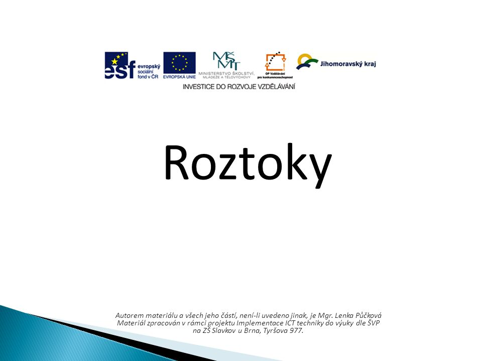 Roztoky Autorem materiálu a všech jeho částí, není-li uvedeno jinak, je Mgr. Lenka Půčková Materiál zpracován v rámci projektu Implementace ICT techni