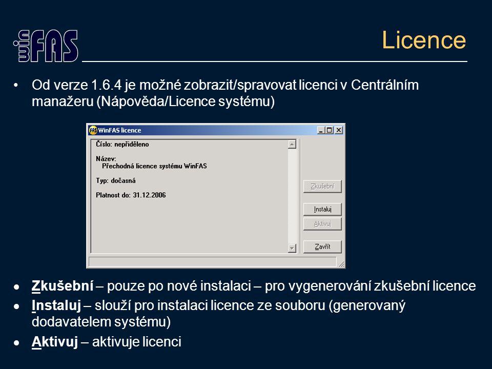 Licence Od verze 1.6.4 je možné zobrazit/spravovat licenci v Centrálním manažeru (Nápověda/Licence systému)  Zkušební – pouze po nové instalaci – pro vygenerování zkušební licence  Instaluj – slouží pro instalaci licence ze souboru (generovaný dodavatelem systému)  Aktivuj – aktivuje licenci
