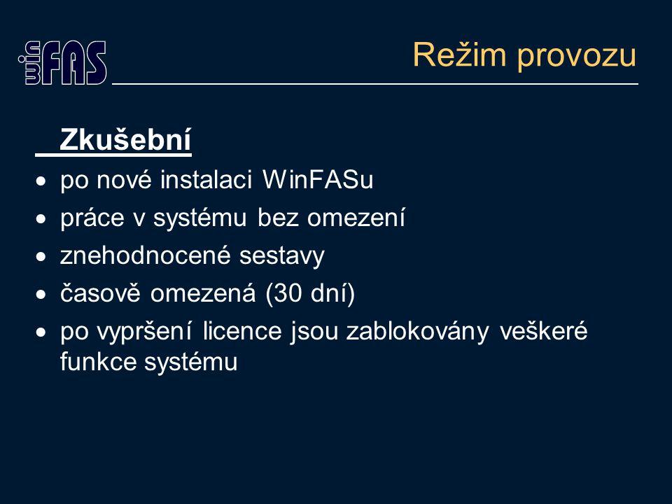 Režim provozu Zkušební  po nové instalaci WinFASu  práce v systému bez omezení  znehodnocené sestavy  časově omezená (30 dní)  po vypršení licence jsou zablokovány veškeré funkce systému