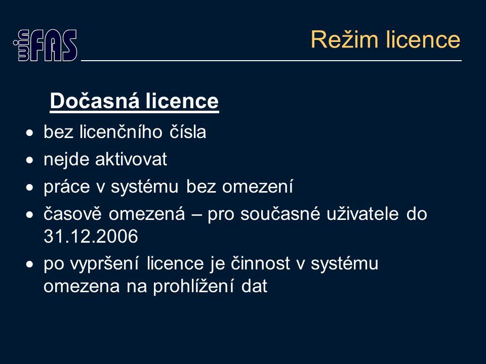 Režim licence Dočasná licence  bez licenčního čísla  nejde aktivovat  práce v systému bez omezení  časově omezená – pro současné uživatele do 31.12.2006  po vypršení licence je činnost v systému omezena na prohlížení dat