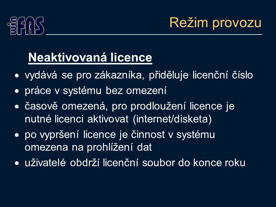 Režim provozu Neaktivovaná licence  vydává se pro zákazníka, přiděluje licenční číslo  práce v systému bez omezení  časově omezená, pro prodloužení licence je nutné licenci aktivovat (internet/disketa)  po vypršení licence je činnost v systému omezena na prohlížení dat  uživatelé obdrží licenční soubor do konce roku