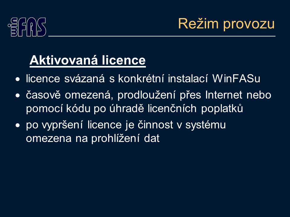 Režim provozu Aktivovaná licence  licence svázaná s konkrétní instalací WinFASu  časově omezená, prodloužení přes Internet nebo pomocí kódu po úhradě licenčních poplatků  po vypršení licence je činnost v systému omezena na prohlížení dat